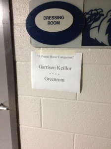 I just had to take a picture of the sign out side Mr. Keillor's dressing room, haha.